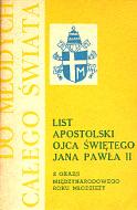 Jan Paweł II List apostolski Ojca Świętego Jana Pawła II do młodych całego świata z okazji Międzynarodowego Roku Młodzieży 1985 k013271 m-ws.pl Muzeum Wolnego Słowa www.m-ws.pl/muzeum/